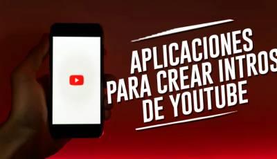 Aplicaciones para crear intros de youtube